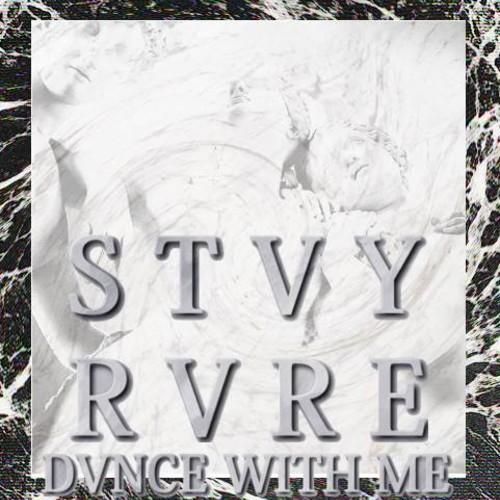STVY RVRE DVNCE WITH ME