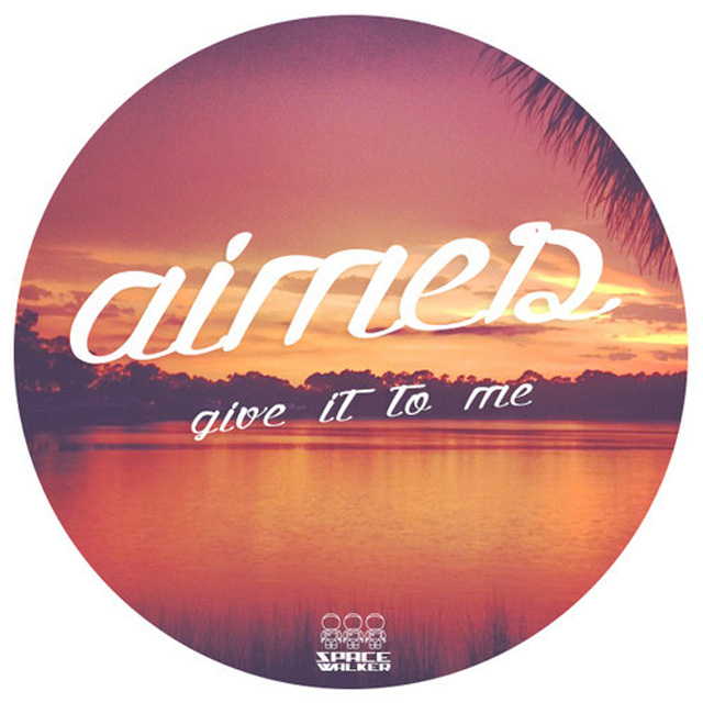 AIMES - Give it To Me