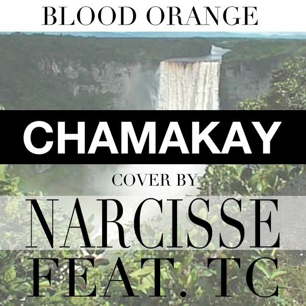 Narcisse ft TC - Chamakay (Orig by Blood Orange)