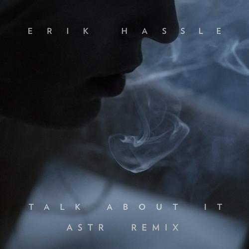 Erik Hassle Talk About It ASTR Remix