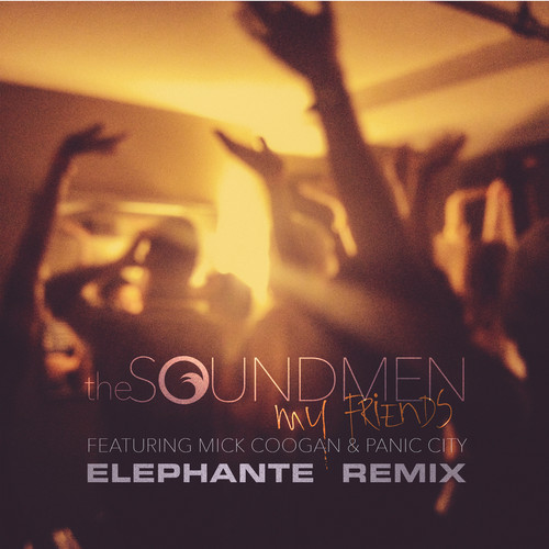 The Soundmen My Friends Elephate Remix