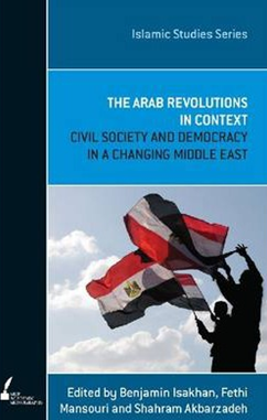 Isakhan, B, Mansouri, F, Akbarzadeh, S.(eds. 2012) - 'The Arab Revolutions in Context: Civil Society and Democracy in a Changing Middle East'.Melbourne University Press, Melbourne.