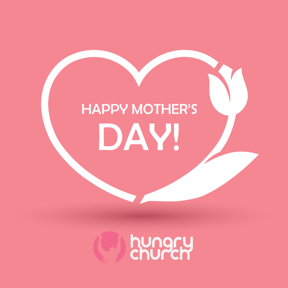 HUNGRY CHURCH mothers day-3.jpg