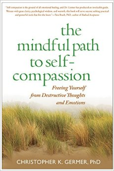 The Mindful Path the Self-Compassion by: Chris Germer