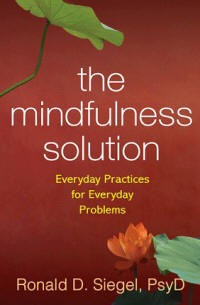 The Mindfulness Solution by: Ron Siegel, PsyD