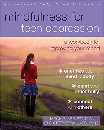 Mindfulness for Teen Depression    by: Mitch R. Abblett PhD, Christopher Willard PsyD