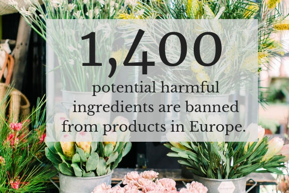 1,400 - The number of potential harmful ingredients banned from products in Europe.And wait for it…