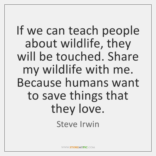 steve-irwin-if-we-can-teach-people-about-wildlife-quote-on-storemypic-c67c5.png