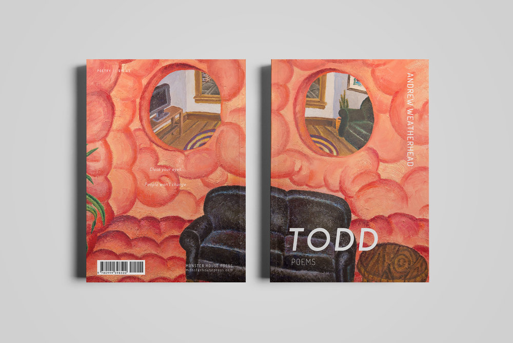 Cover for  Monster House Press .  Todd  by Andrew Weatherhead. Cover painting by Keegan Monaghan.  2018.