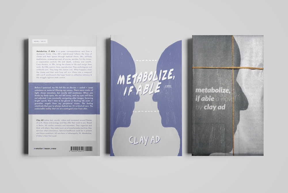 Cover and book wrap for  Monster House Press .  Metabolize, If Able  by Clay AD.  2018.