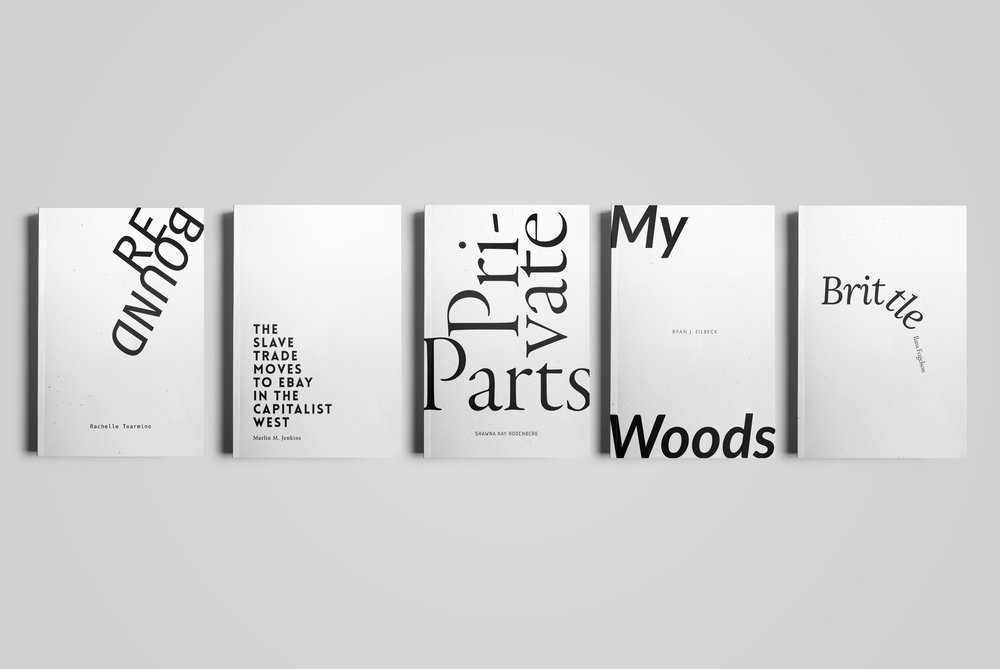Covers for  Monster House Press . 2017 Pamphlet Series.  Rebound  by Rachelle Toarmino;  The Slave Trade Moves To eBay In The Capitalist West  by Marlin M. Jenkins;  Private Parts  by Shawna Rodenberg;  My Woods  by Ryan J. Eilbeck;  Brittle  by Ilana Fogelson. 2017.