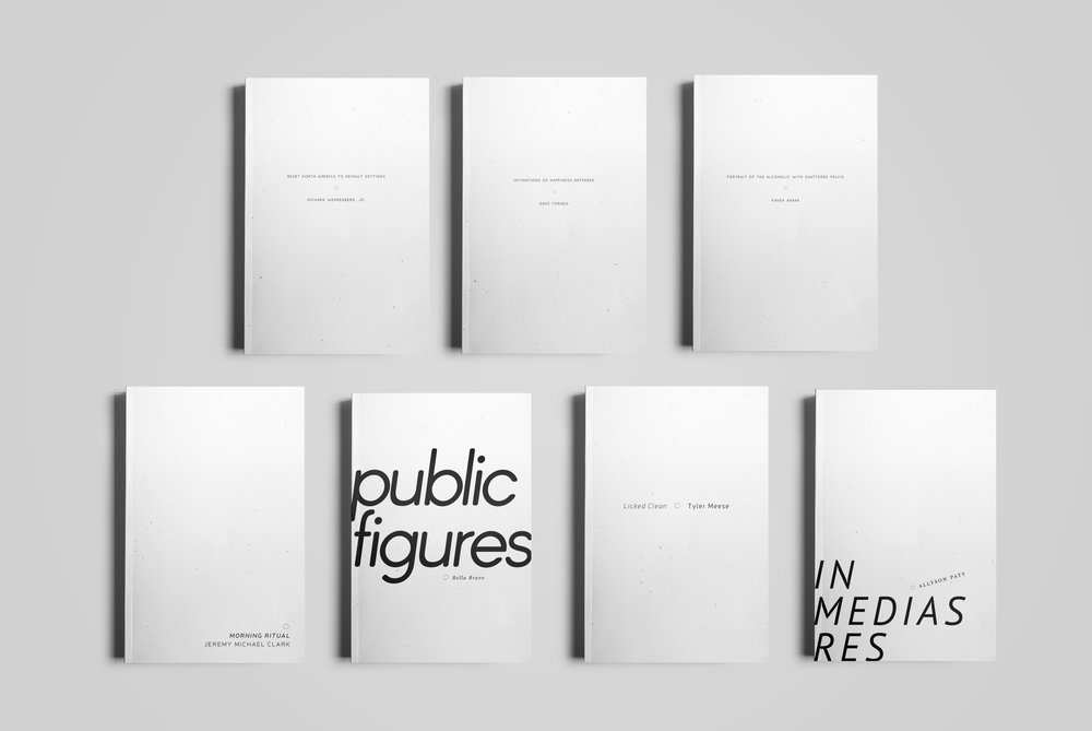 Covers for  Monster House Press . 2016 Pamphlet Series.  Reset North America To Default Setting  by Richard Wehrenberg;  Intimations Of Happiness Deferred  by Dave Torneo;  Portrait Of The Alcoholic With Shattered Pelvis  by Kaveh Akbar;  Morning Ritual  by Jeremy Michael Clark;  Public Figures  by Bella Bravo;  Licked Clean  by Tyler Meese;  In Medias Res  by Allyson Paty. 2016.
