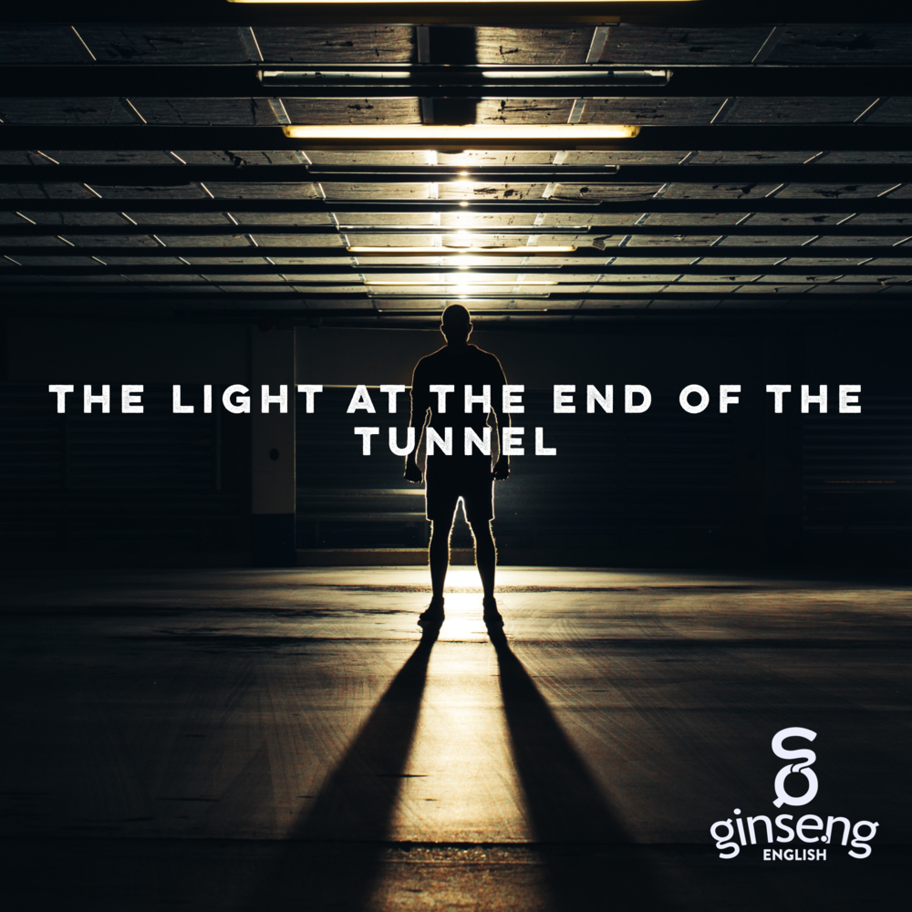 English Idiom - Light At the End of the Tunnel