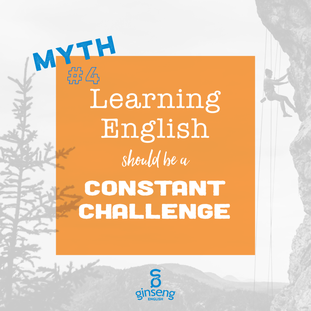Myth $4: Learning English should be a constant challenge