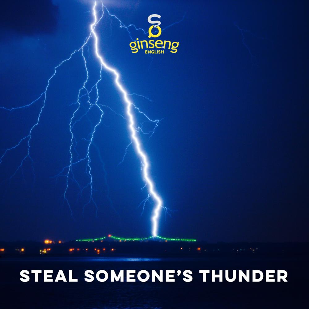 English Idiom - Steal Someone's Thundar