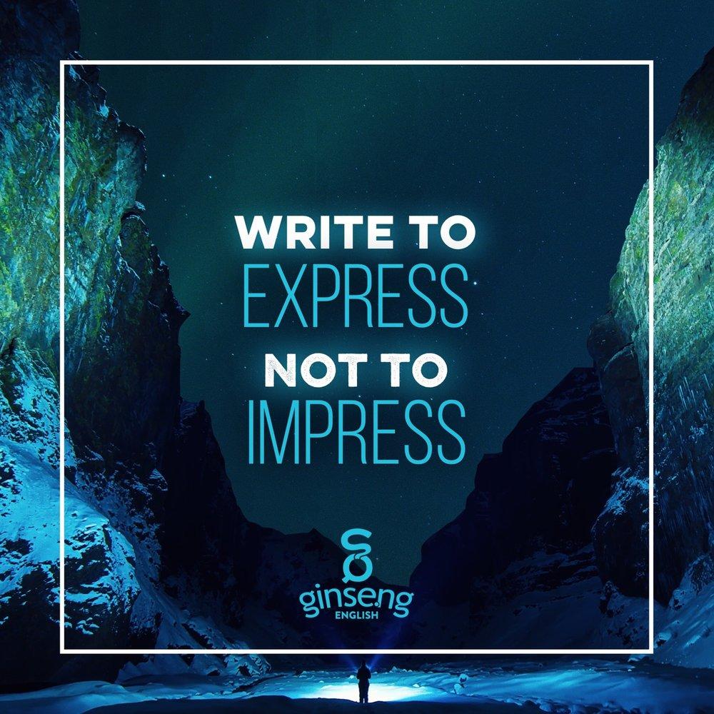 Write to express, not to impress.