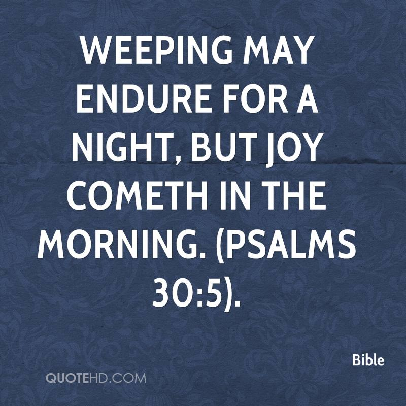 bible-quote-weeping-may-endure-for-a-night-but-joy-cometh-in-the.jpg