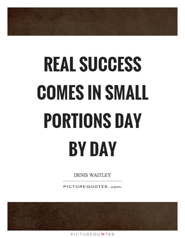 real-success-comes-in-small-portions-day-by-day-quote-1.jpg