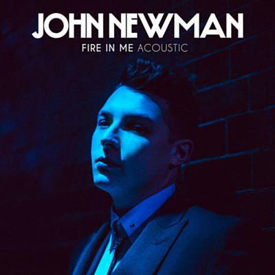 John Newman - Fire In me - Acoustic (PIC).jpg