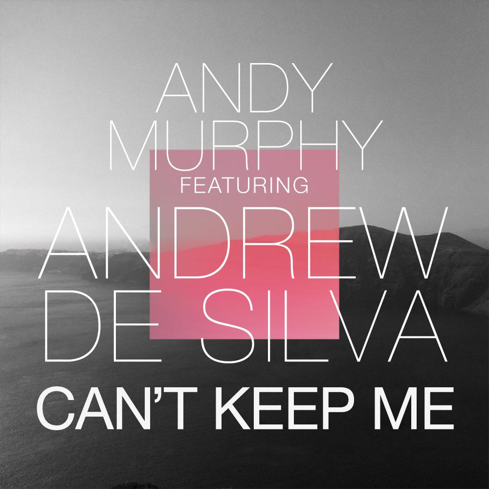 Andy-Murphy-Andrew-De-Silva-Cant-Keep-Me-ALT.jpeg