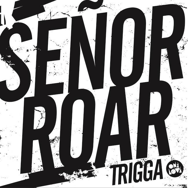 Senor-Roar-Trigga.jpg