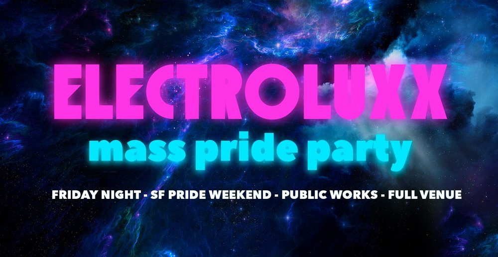 Electroluxx Mass Pride Party - Public Works SF, 6/23