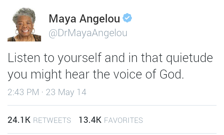 Maya Angelou last tweet to the world.