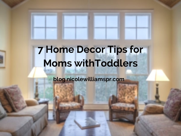7-Home-Decor-Tips-for-Moms-withToddlers.png