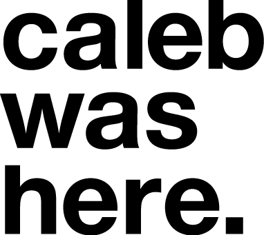 Caleb was here.