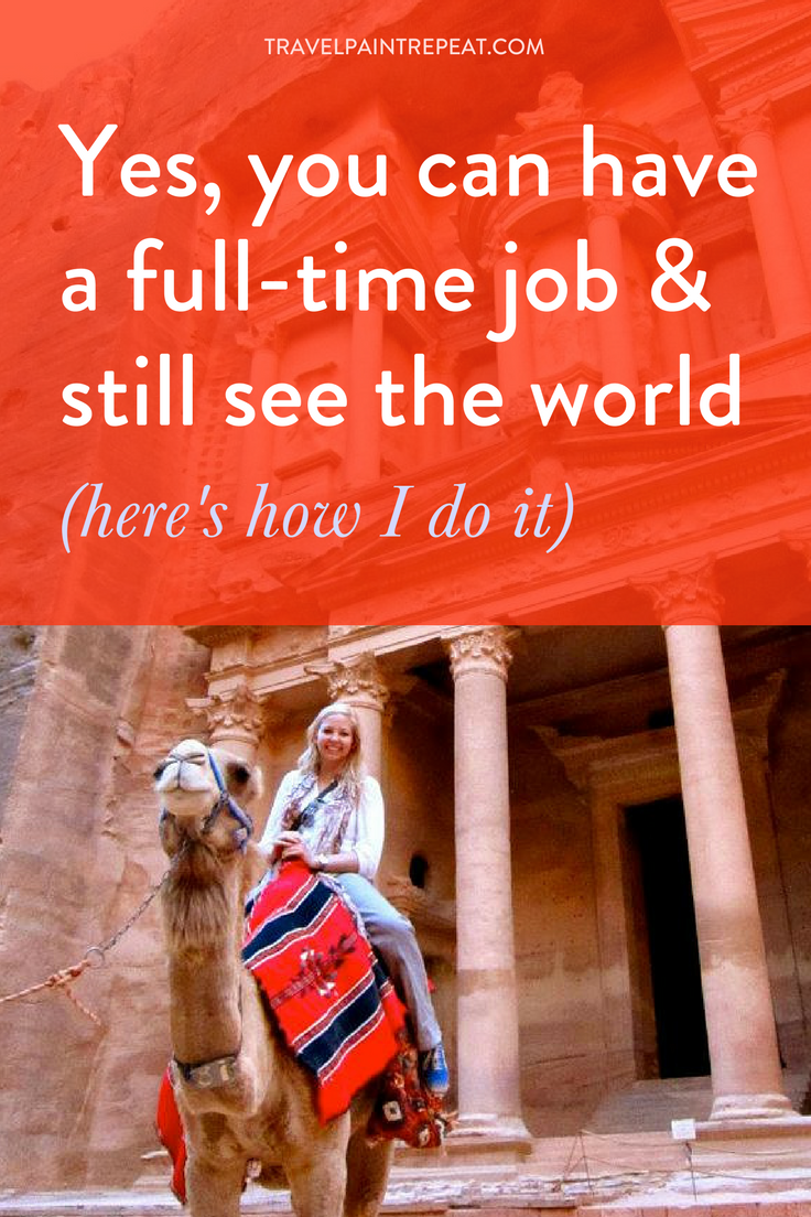 Yes, you can have a full time job and still see the world.png