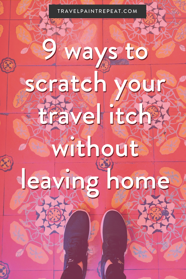 9 ways to scratch your travel itch without leaving home