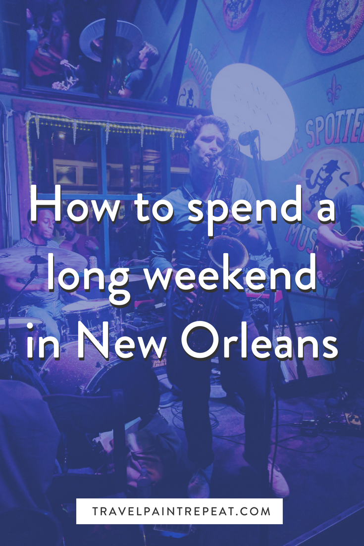 How to spend a long weekend in New Orleans - travel. paint. repeat.