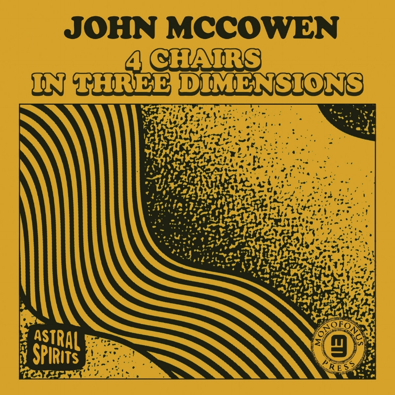 - FOUR CHAIRS IN THREE DIMENSIONS (SOLO) digital / cassetteASTRAL SPIRITS/MONOFONUS PRESS JUNE 2018