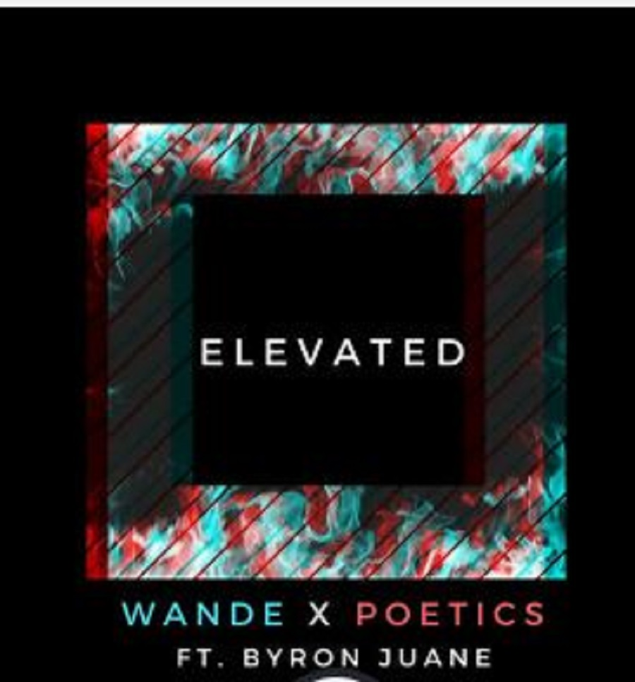 "Wande Teams up With Poetics and Byron Juane To Get ""Elevated"" 