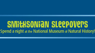 SMITHSONIAN SLEEPOVERS: NATIONAL MUSEUM OF NATURAL HISTORY   MUSEUM - WASHINGTON DC Price: $125 - $135