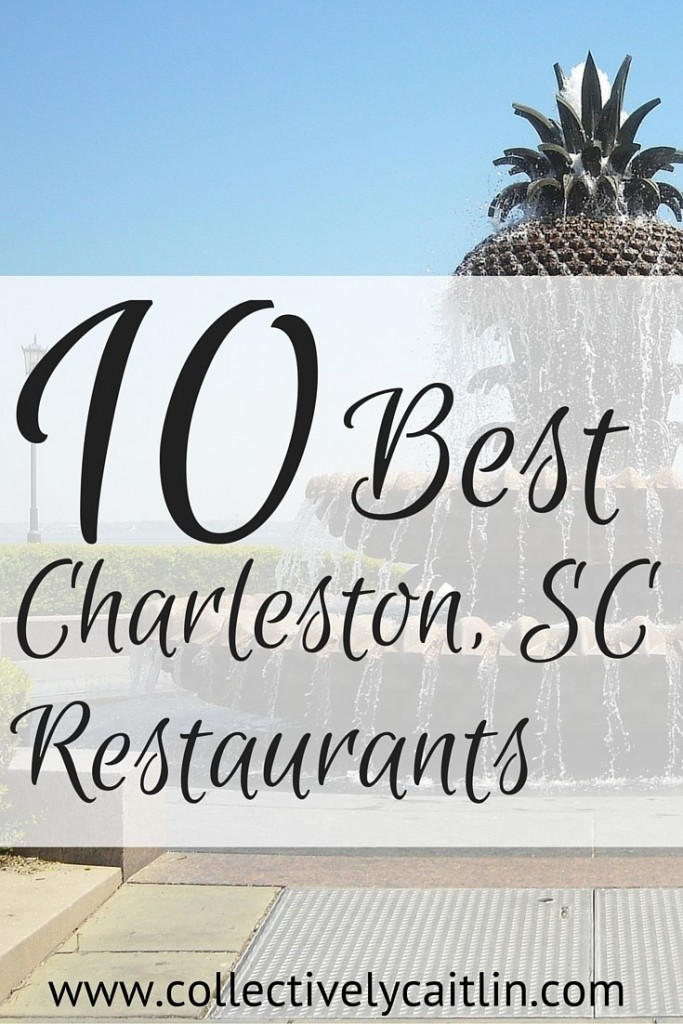 10 Best Places To Eat In Charleston SC: Collectively Caitlin www.collectivelycaitlin.com