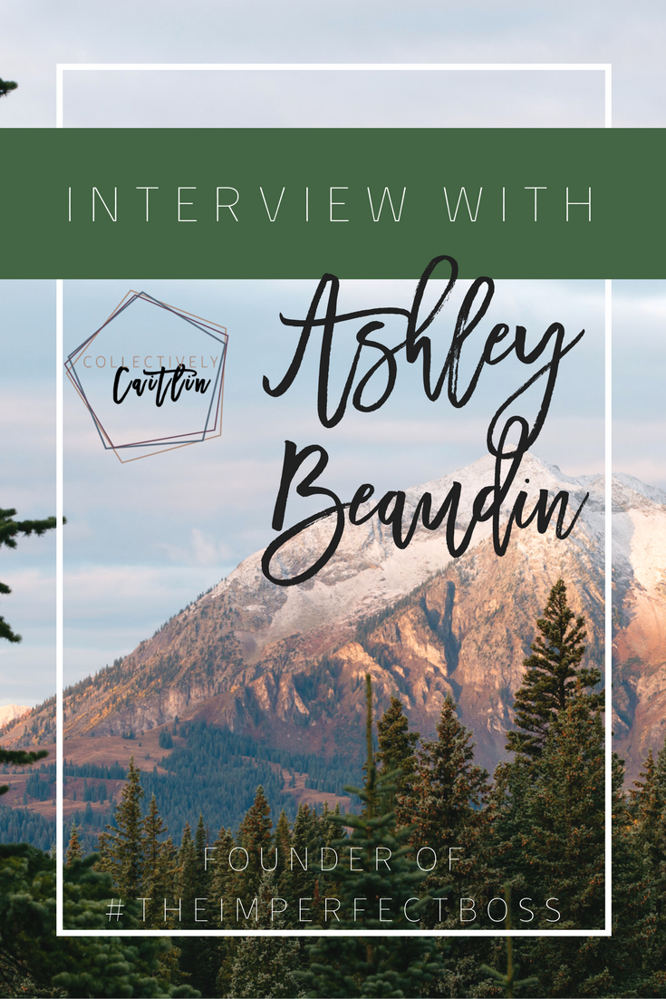 Interview With Ashley Beaudin - Founder Of #TheImperfectBoss - Business Coach For Creative Entrepreneurs - Collectively Caitlin