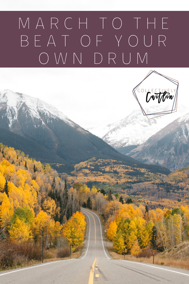 March To The Beat Of Your Own Drum - Collectively Caitlin
