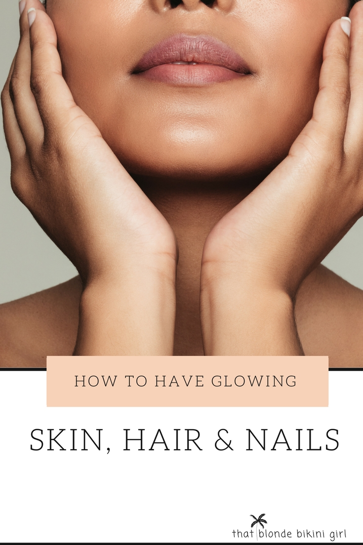 how to have glowing skin, hair and nails
