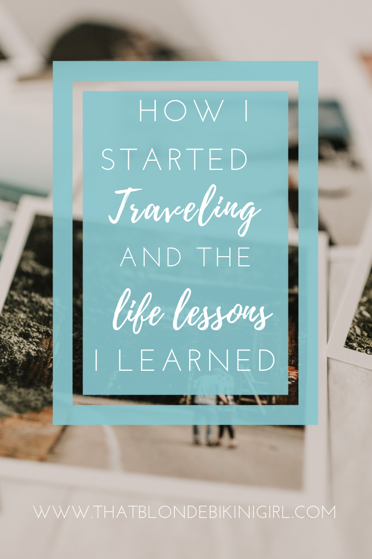 How I started traveing and the life lessons I learned