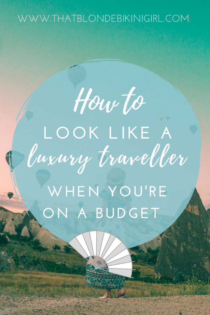 Tips to looking like a luxury traveller on a budget
