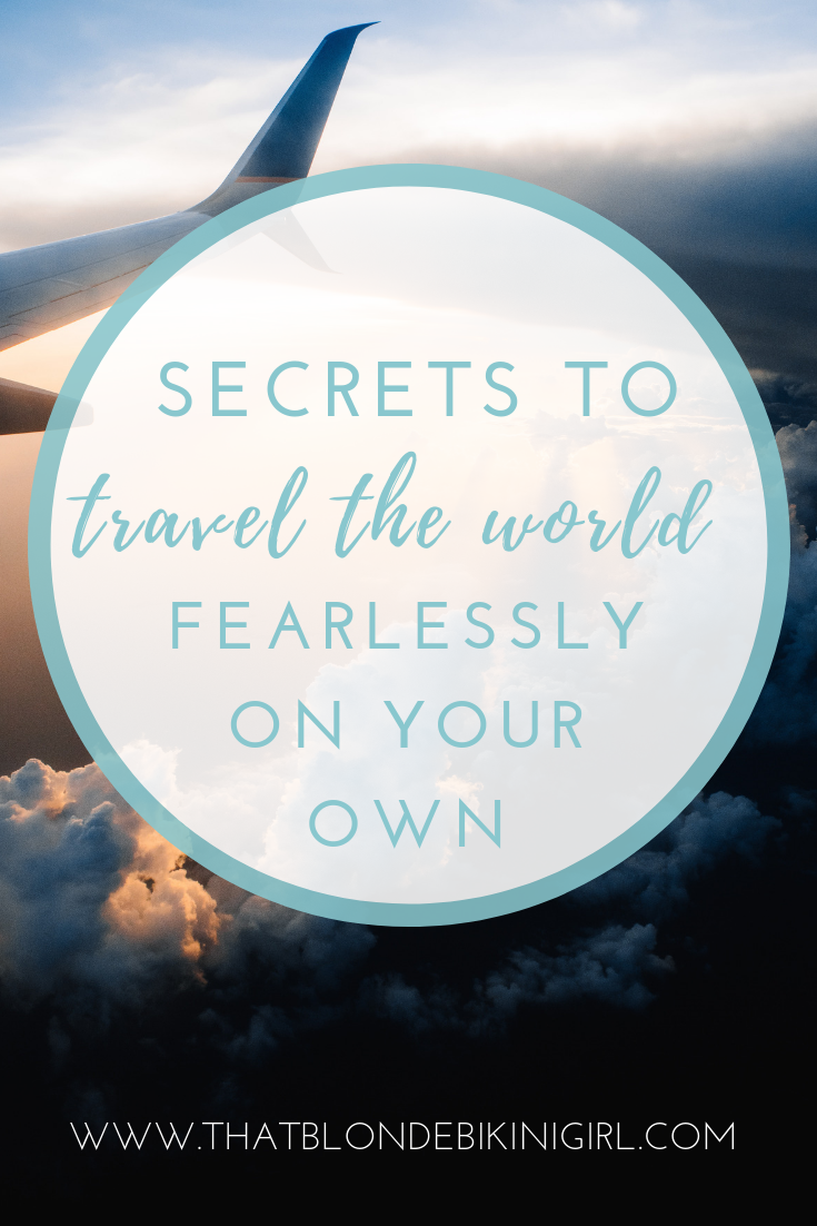 secrets to travel the world fearlessly alone