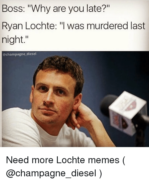 boss-why-are-you-late-ryan-lochte-i-was-murdered-3325686.png