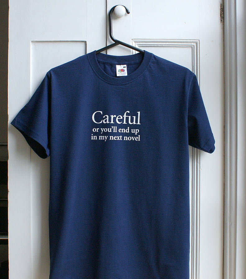 original_careful-of-you-ll-end-up-in-my-novel-t-shirt.jpg