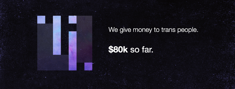 - We've given out $80K to trans people for IDs and other special projects. We could not do this without the continued support of our community. Consider donatingtoday — one time or recurring!Stay tuned for our 2017 Annual Report.