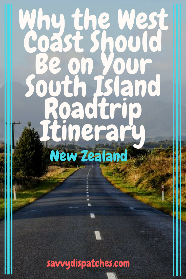 Why the West Coast Should Be on Your South Island Roadtrip Itinerary // A must do on New Zealand's South Island // Why You Should Drive down New Zealand's West Coast