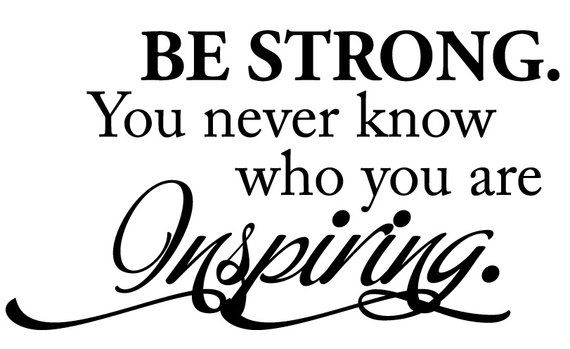 376-Be-strong-you-never-know-who.jpg