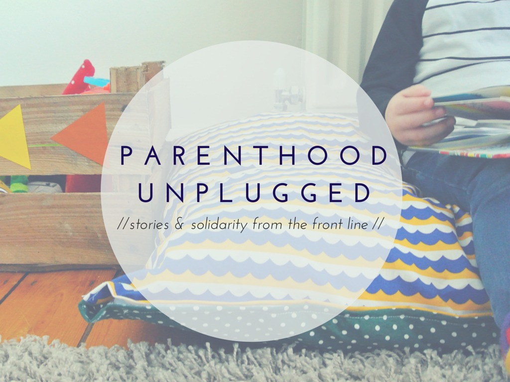 PARENTHOOD UNPLUGGED