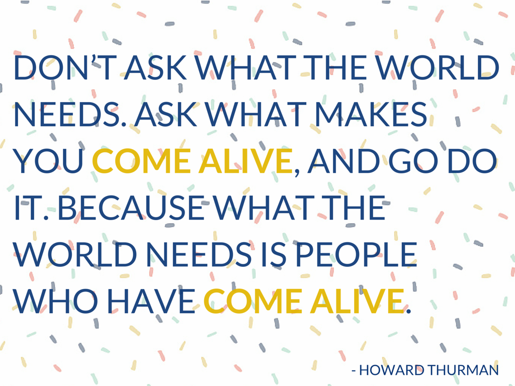 Come Alive Howard Thurman Quote