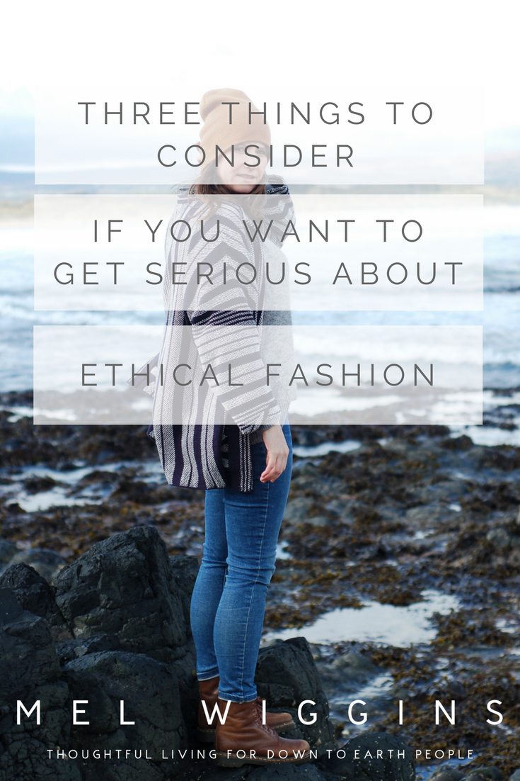 THREE THINGS TO CONSIDER IF YOU WANT TO GET SERIOUS ABOUT ETHICAL FASHION.png
